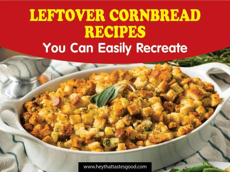 Top 20 Leftover Cornbread Recipes You Can Easily Recreate