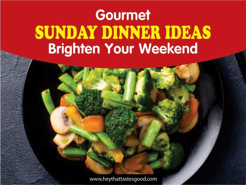50+ Gourmet Sunday Dinner Ideas
