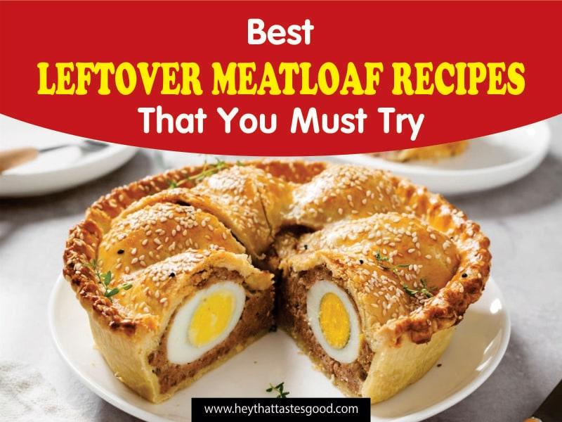 16 Best Leftover Meatloaf Recipes